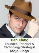 Ben Klang - Founder, Principal & Technology Strategist, Mojo Lingo