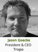 Jason Goecke - President & CEO, Tropo