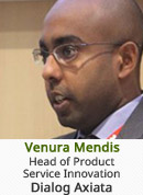 Venura Mendis - Head of Product Service Innovation, Dialog Axiata